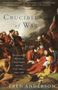 Crucible of War The Seven Years War & the Fate of Empire in British North America 1754 1766
