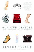 Our Own Devices How Technology Remakes Humanity