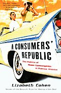A Consumers' Republic: The Politics of Mass Consumption in Postwar America Cover