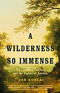 A Wilderness So Immense: The Louisiana Purchase & The Destiny Of America by Jon Kukla