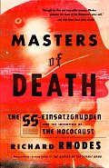 Masters of Death The SS Einsatzgruppen & the Invention of the Holocaust
