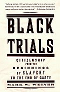 Black Trials Citizenship from the Beginnings of Slavery to the End of Caste