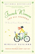 French Women for All Seasons A Year of Secrets Recipes & Pleasure