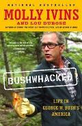 Bushwhacked Life in George W Bushs America