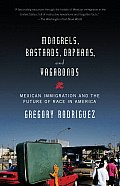 Mongrels, Bastards, Orphans, and Vagabonds: Mexican Immigration and the Future of Race in America (07 Edition)