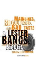 Main Lines Blood Feasts & Bad Taste A Lester Bangs Reader