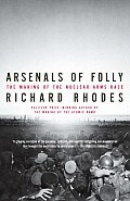 Arsenals of Folly The Making of the Nuclear Arms Race