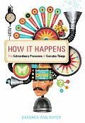 How It Happens The Extraordinary Processes of Everyday Things