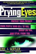 Prying Eyes: Protect Your Privacy from People Who Sell to You, Snoop on You, or Stealfrom You Cover