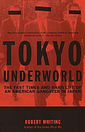 Tokyo Underworld The Fast Times & Hard Life of an American Gangster in Japan