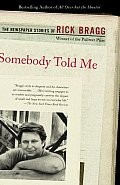 Somebody Told Me: The Newspaper Stories of Rick Bragg (Vintage)
