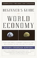 A Beginner's Guide to the World Economy: Eighty-One Basic Economic Concepts That Will Change the Way You See the World Cover