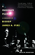 A Passionate Pilgrim: A Biography of Bishop James A. Pike Cover