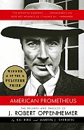 American Prometheus The Triumph & Tragedy of J Robert Oppenheimer