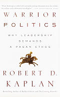 Warrior Politics Why Leadership Requires a Pagan Ethos