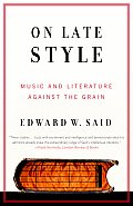 On Late Style Music & Literature Against the Grain