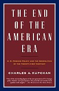 End of the American Era U S Foreign Policy & the Geopolitics of the Twenty First Century