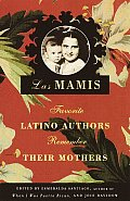 Las Mamis Favorite Latino Authors Remember Their Mothers