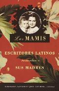 Las Mamis: Escritores Latinos Recuerdan A Sus Madres / Mothers (Vintage Espanol)