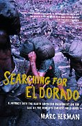 Searching for El Dorado A Journey Into the South American Rainforest on the Tail of the Worlds Largest Gold Rush