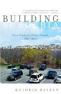 Building Suburbia Green Fields & Urban Growth 1820 2000