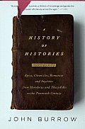 History of Histories Epics Chronicles & Inquiries from Herodotus & Thucydides to the Twentieth Century