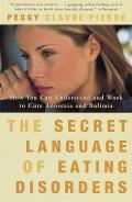 Secret Language of Eating Disorders How You Can Understand & Work to Cure Anorexia & Bulimia