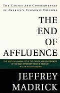 End of Affluence The Causes & Consequences of Americas Economic Dilemma