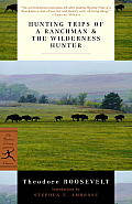 Hunting Trips of a Ranchman & the Wilderness Hunter (Modern Library) Cover