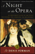 Night at the Opera An Irreverent Guide to the Plots the Singers the Composers the Recordings
