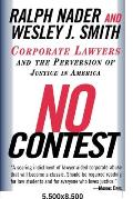 No Contest : Corporate Lawyers and the Perversion of Justice in America (96 Edition)