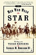 The Men Who Wear the Star: The Story of the Texas Rangers (Modern Library)
