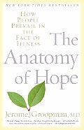Anatomy of Hope How People Prevail in the Face of Illness