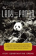 Lady & the Panda The True Adventures of the First American Explorer to Bring Back Chinas Most Exotic Animal