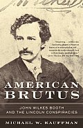 American Brutus John Wilkes Booth & the Lincoln Conspiracies