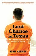Last Chance in Texas The Redemption of Criminal Youth