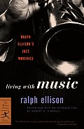 Living with Music Ralph Ellisons Jazz Writings