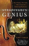 Stradivaris Genius Five Violins One Cello & Three Centuries of Enduring Perfection