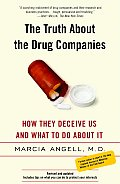 Truth about the Drug Companies How They Deceive Us & What to Do about It