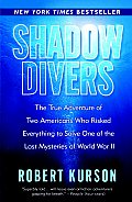 Shadow Divers: The True Adventure of Two Americans Who Risked Everything to Solve One of the last Mysteries of World War II Cover