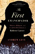 First Emancipator Slavery Religion & the Quiet Revolution of Robert Carter