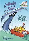 A Whale of a Tale!: All about Porpoises, Dolphins, and Whales (Cat in the Hat's Learning Library)