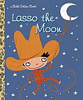 Lasso the Moon (Little Golden Books)