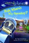 Dude Where's My Spaceship (Weirdplanet #01)