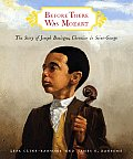 Before There Was Mozart The Story of Joseph Boulogne Chevalier de Saint George