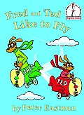 Fred and Ted Like to Fly (I Can Read It All by Myself Beginner Books)