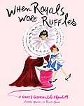When Royals Wore Ruffles A Funny & Fashionable Alphabet