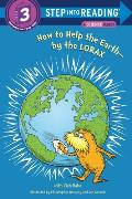 How to Help the Earth-By the Lorax (Step Into Reading - Level 3 - Quality)