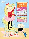 How to Be a Baby... by Me, the Big Sister Cover