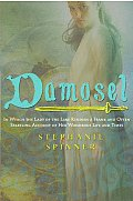 Damosel: In Which the Lady of the Lake Renders a Frank and Often Startling Account of Her Wondrous Life and Times Cover